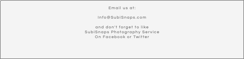 Email us at: Info@SubiSnaps.com and don't forget to like SubiSnaps Photography Service On Facebook or Twitter